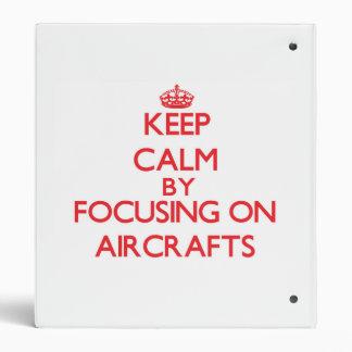 Keep Calm by focusing on Aircrafts Vinyl Binder