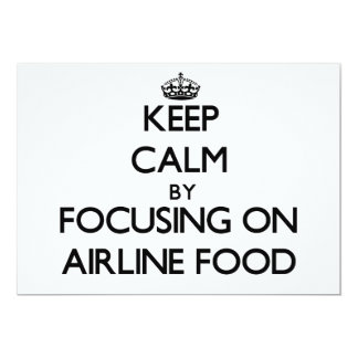 Keep Calm by focusing on Airline Food 5x7 Paper Invitation Card