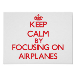 Keep Calm by focusing on Airplanes Poster
