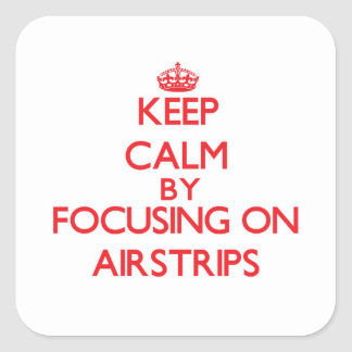 Keep Calm by focusing on Airstrips Square Sticker