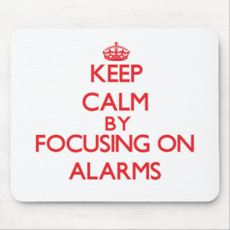 Keep Calm by focusing on Alarms Mousepads