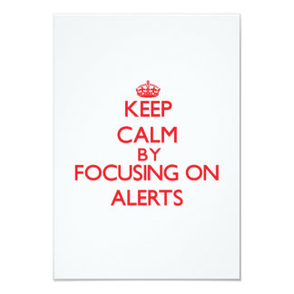 Keep Calm by focusing on Alerts 3.5x5 Paper Invitation Card
