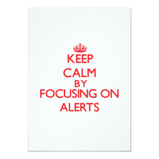 Keep Calm by focusing on Alerts 5x7 Paper Invitation Card