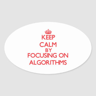 Keep Calm by focusing on Algorithms Oval Sticker