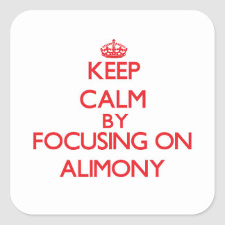 Keep Calm by focusing on Alimony Square Sticker