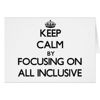 Keep Calm by focusing on All-Inclusive Cards