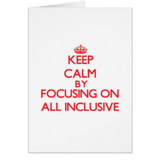 Keep Calm by focusing on All Inclusive Greeting Cards