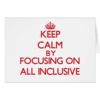 Keep Calm by focusing on All Inclusive Greeting Card