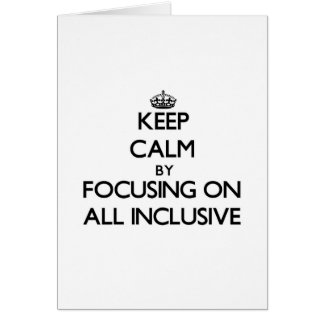 Keep Calm by focusing on All Inclusive Cards