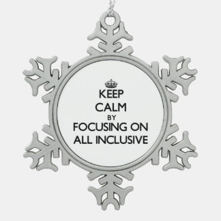 Keep Calm by focusing on All Inclusive Ornament