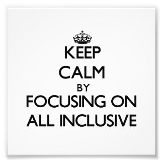 Keep Calm by focusing on All-Inclusive Photograph
