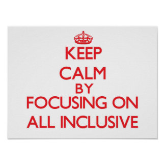 Keep Calm by focusing on All Inclusive Print