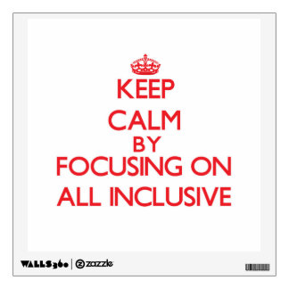 Keep Calm by focusing on All Inclusive Wall Skin