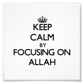 Keep Calm by focusing on Allah Photographic Print