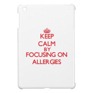 Keep Calm by focusing on Allergies iPad Mini Case