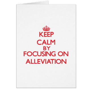 Keep Calm by focusing on Alleviation Greeting Card