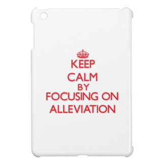 Keep Calm by focusing on Alleviation iPad Mini Cases