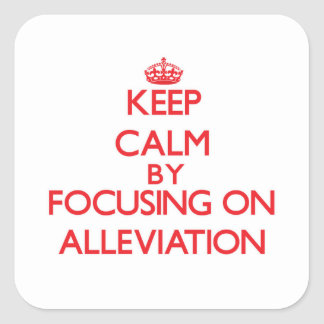 Keep Calm by focusing on Alleviation Stickers