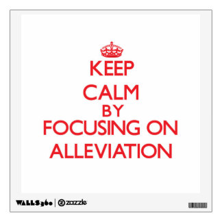 Keep Calm by focusing on Alleviation Wall Graphic