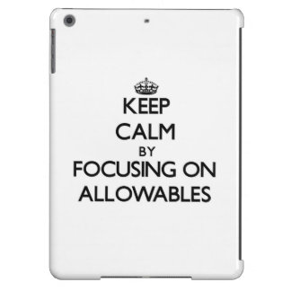 Keep Calm by focusing on Allowables iPad Air Case