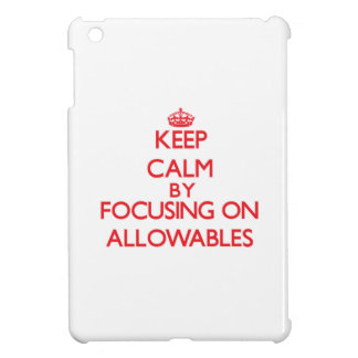 Keep Calm by focusing on Allowables iPad Mini Cases