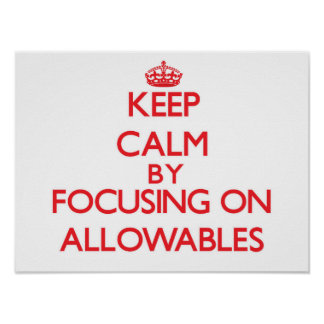 Keep Calm by focusing on Allowables Poster