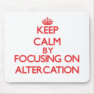 Keep Calm by focusing on Altercation Mouse Pad