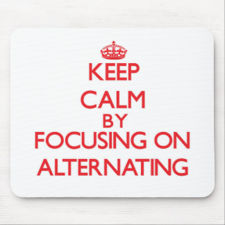Keep Calm by focusing on Alternating Mouse Pad