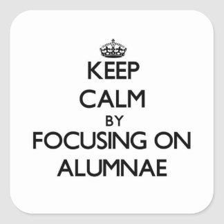Keep Calm by focusing on Alumnae Square Sticker