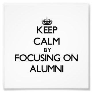 Keep Calm by focusing on Alumni Photo Art