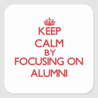 Keep Calm by focusing on Alumni Square Sticker