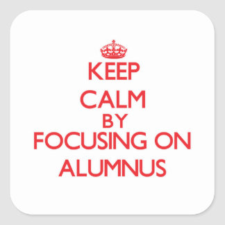 Keep Calm by focusing on Alumnus Square Sticker