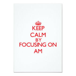 Keep Calm by focusing on Am 3.5x5 Paper Invitation Card