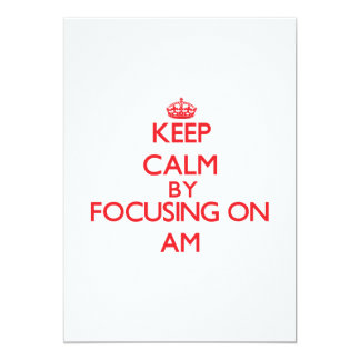 Keep Calm by focusing on Am 5x7 Paper Invitation Card