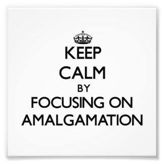 Keep Calm by focusing on Amalgamation Photo Print