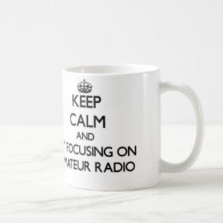 Keep calm by focusing on Amateur Radio Mug