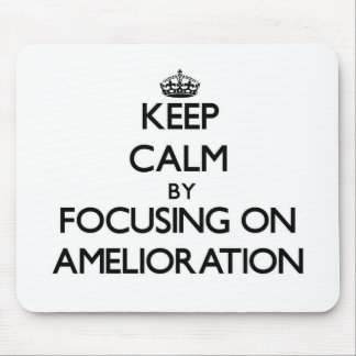 Keep Calm by focusing on Amelioration Mouse Pad
