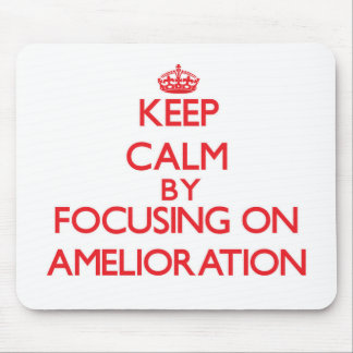 Keep Calm by focusing on Amelioration Mousepad