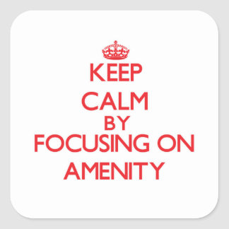 Keep Calm by focusing on Amenity Square Sticker