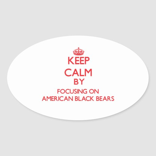 Keep calm by focusing on American Black Bears Oval Stickers