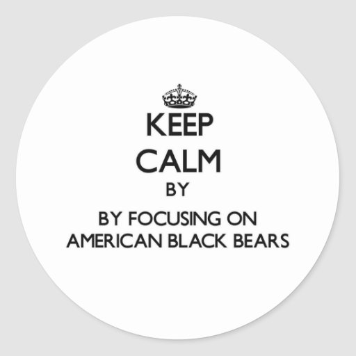 Keep calm by focusing on American Black Bears Round Stickers