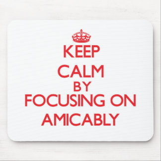 Keep Calm by focusing on Amicably Mouse Pad