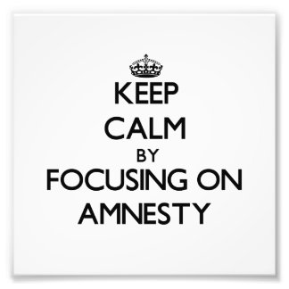 Keep Calm by focusing on Amnesty Photo