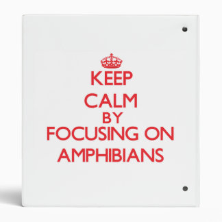 Keep Calm by focusing on Amphibians 3 Ring Binders