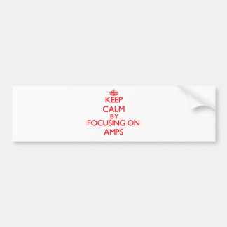 Keep Calm by focusing on Amps Bumper Sticker