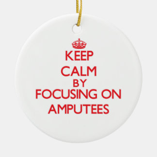 Keep Calm by focusing on Amputees Christmas Ornament