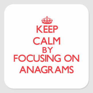 Keep Calm by focusing on Anagrams Square Sticker