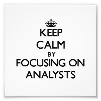 Keep Calm by focusing on Analysts Art Photo