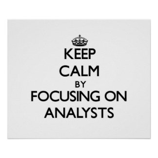 Keep Calm by focusing on Analysts Print