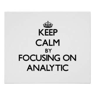 Keep Calm by focusing on Analytic Print